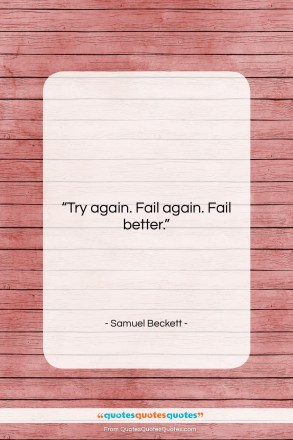 """Samuel Beckett quote: """"Try again. Fail again. Fail better….""""- at QuotesQuotesQuotes.com"""