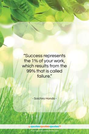 "Soichiro Honda quote: ""Success represents the 1% of your work…""- at QuotesQuotesQuotes.com"