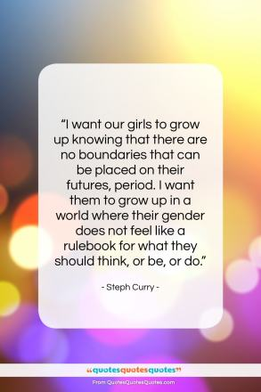 """Steph Curry quote: """"I want our girls to grow up…""""- at QuotesQuotesQuotes.com"""