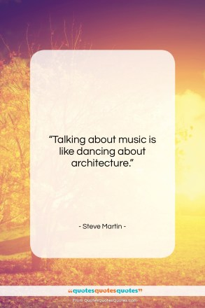 """Steve Martin quote: """"Talking about music is like dancing about…""""- at QuotesQuotesQuotes.com"""