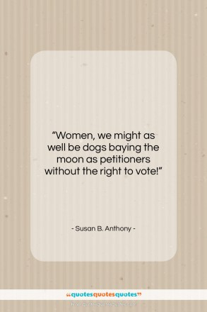 """Susan B. Anthony quote: """"Women, we might as well be dogs…""""- at QuotesQuotesQuotes.com"""
