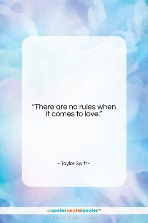 """Taylor Swift quote: """"There are no rules when it comes…""""- at QuotesQuotesQuotes.com"""
