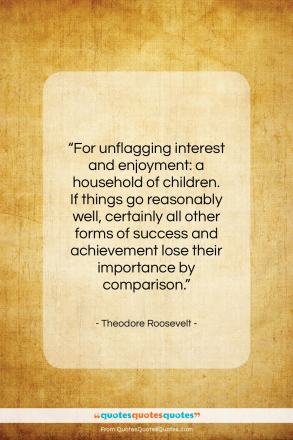 "Theodore Roosevelt quote: ""For unflagging interest and enjoyment…""- at QuotesQuotesQuotes.com"
