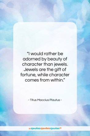 """Titus Maccius Plautus quote: """"I would rather be adorned by beauty…""""- at QuotesQuotesQuotes.com"""
