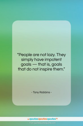 """Tony Robbins quote: """"People are not lazy. They simply have…""""- at QuotesQuotesQuotes.com"""
