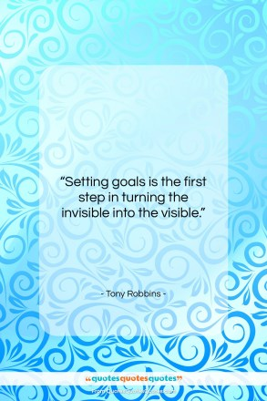 "Tony Robbins quote: ""Setting goals is the first step in…""- at QuotesQuotesQuotes.com"