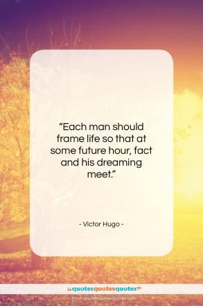 "Victor Hugo quote: ""Each man should frame life so that…""- at QuotesQuotesQuotes.com"