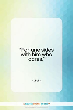 "Virgil quote: ""Fortune sides with him who dares.""- at QuotesQuotesQuotes.com"