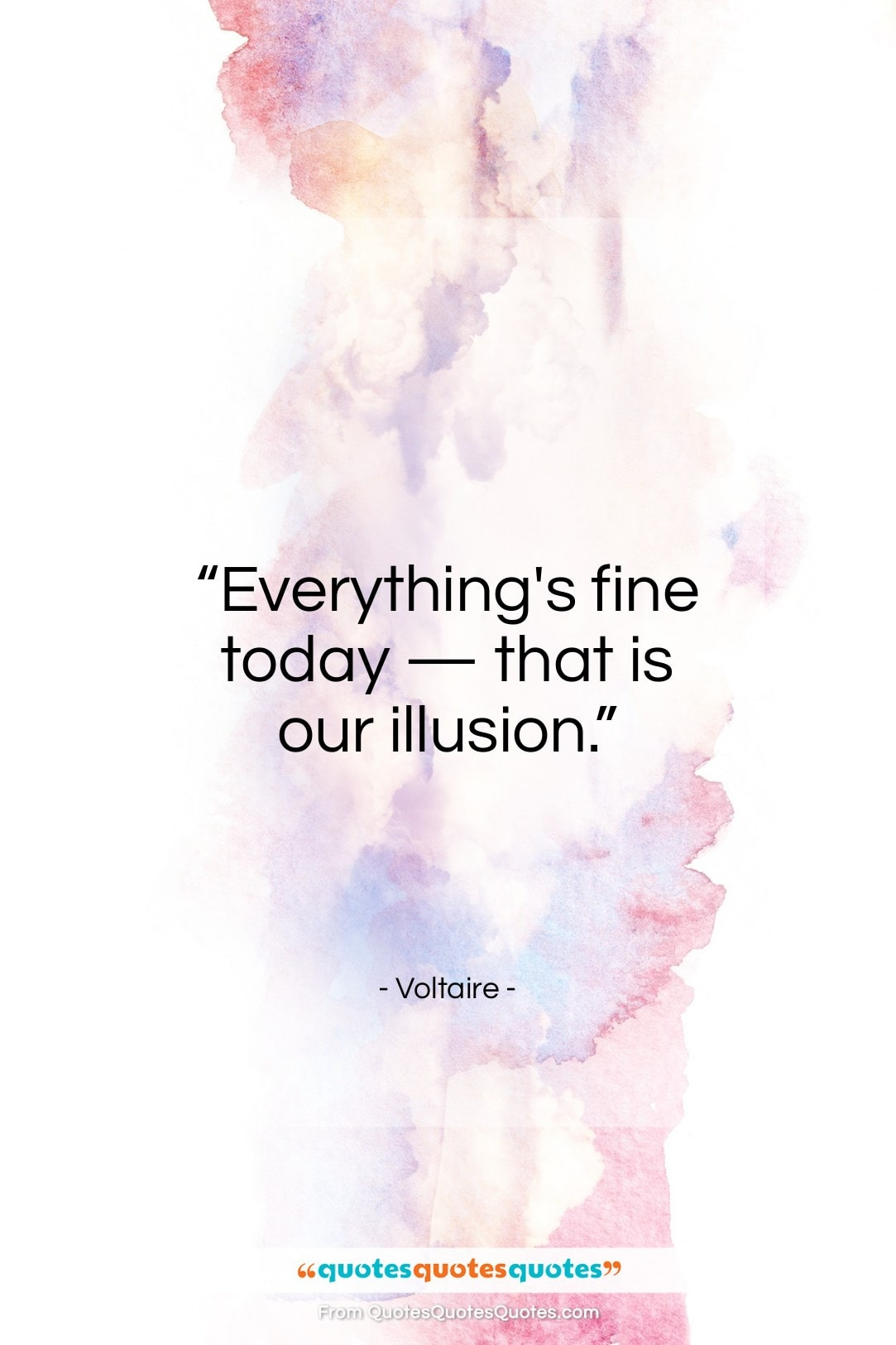 Get The Whole Voltaire Quote Everythings Fine Today That Is Our