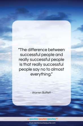"Warren Buffett quote: ""The difference between successful people and really…""- at QuotesQuotesQuotes.com"