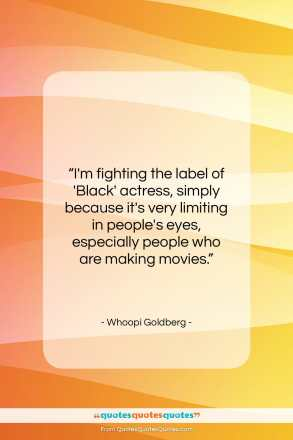 """Whoopi Goldberg quote: """"I'm fighting the label of 'Black' actress…""""- at QuotesQuotesQuotes.com"""