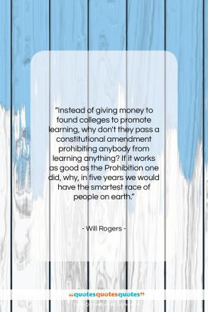 "Will Rogers quote: ""Instead of giving money to found colleges…""- at QuotesQuotesQuotes.com"