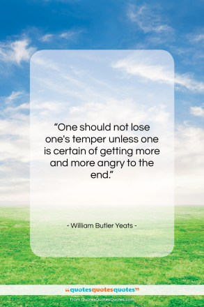 """William Butler Yeats quote: """"One should not lose one's temper unless…""""- at QuotesQuotesQuotes.com"""