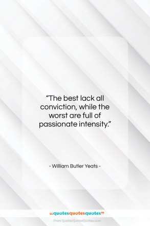 """William Butler Yeats quote: """"The best lack all conviction, while the…""""- at QuotesQuotesQuotes.com"""