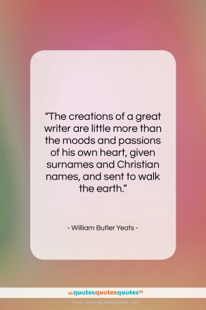 """William Butler Yeats quote: """"The creations of a great writer are…""""- at QuotesQuotesQuotes.com"""
