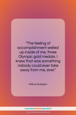 """Wilma Rudolph quote: """"The feeling of accomplishment welled up inside…""""- at QuotesQuotesQuotes.com"""
