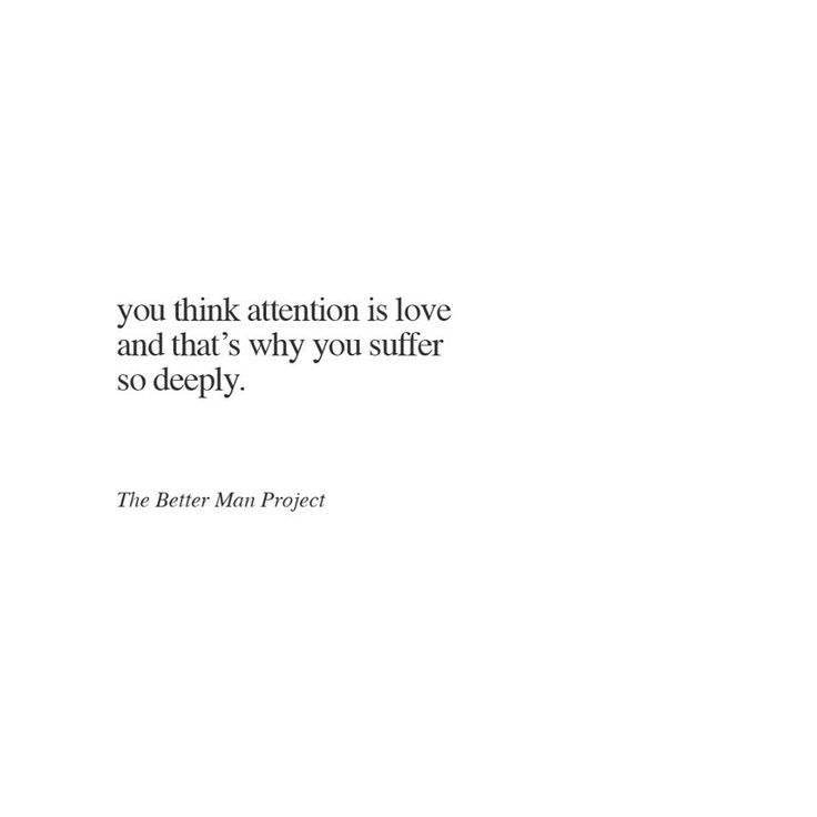 Sad And Depressing Quotes :You think attention is love and ...