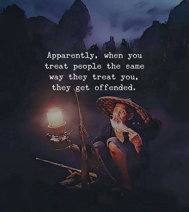 Inspirational Positive Quotes :Apparently When You Treat People The Same  Way They Treat You They Get Offended.   QuotesViral.net | Your Number One  Source ...