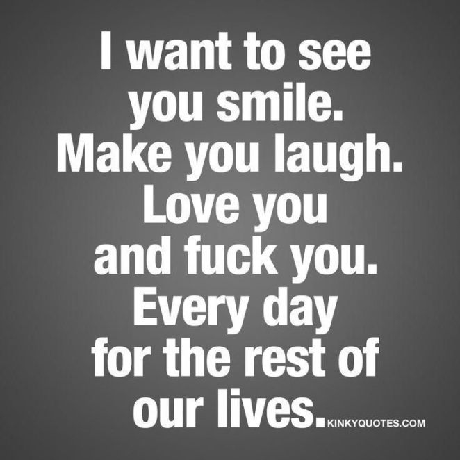 I want to see you smile. Make you laugh. - Kinky Quotes ...