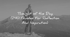 Thought Of The Day 240 Quotes For Reflection
