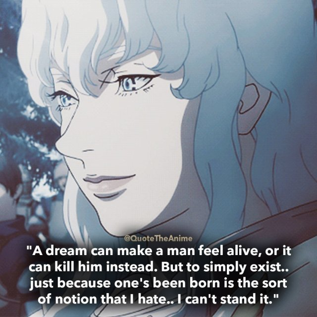 berserk-quotes-A dream can make a man feel alive, or it can kill him instead. But to simply exist.. just because one's been born is the sort of notion that I hate.. I can't stand it-griffith-quote