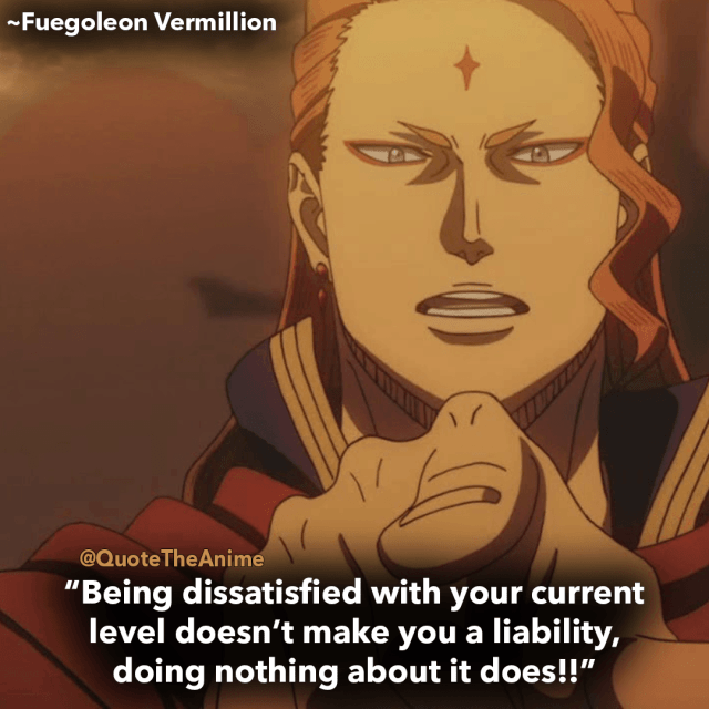 black-clover-quotes-Being dissatisfied with your current level doesn't make you a liability, doing nothing about it does-fuegoleon-Vermillion-quotes
