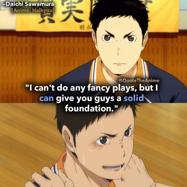 haikyuu-quotes-I can't do any fancy plays, but I can give you guys a solid foundation-sawamura-daichi-quotes