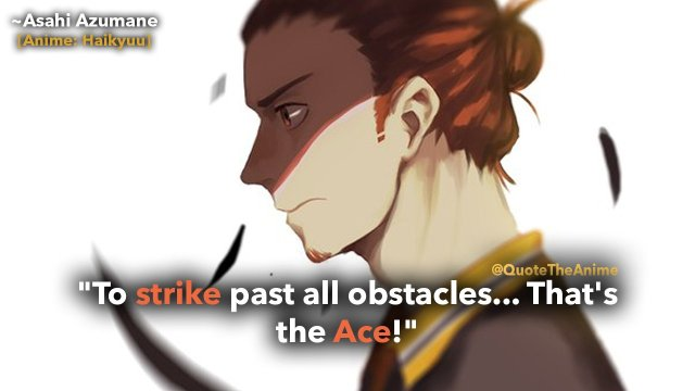 haikyuu-quotes-to strike-past-all-obstacles-thats-the-ace-asahi-quotes-asumane-quotes