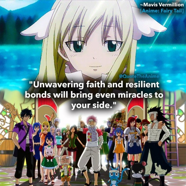 mavis-vermillion-quotes-fairy-tail-quotes-unwavering faith and resilient bonds will bring even miracles to your side