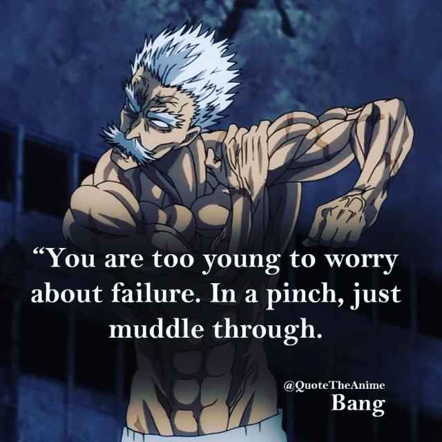 one-punch-man-quotes-you are too young to worry about failure. In a pinch, just muddle through-bang-quote