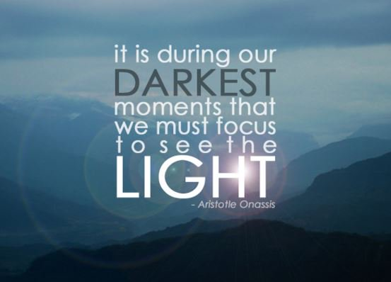 Image result for it is during our darkest moments that we must focus to see the light