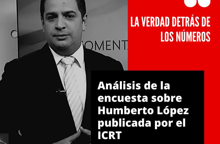 La verdad de Humberto López y la encuesta del ICRT