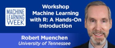 Machine Learning with R: A Hands-on Introduction from Robert Muenchen at Machine Learning Week, Las Vegas