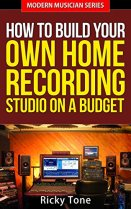 How To Build Your Own Home Recording Studio On A Budget (Modern Musician Series Book 2)