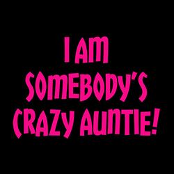 i am somebody's crazy auntie ladies funny design