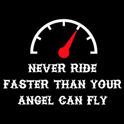 never ride faster than your angel can fly biker design