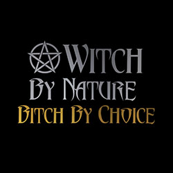witch by nature bitch by choice