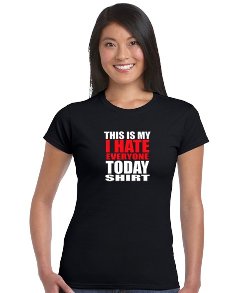 this is my i hate everyone today shirt funny design