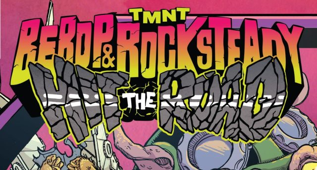 Teenage Mutant Ninja Turtles: Bebop & Rocksteady Hit The Road! #1 Review