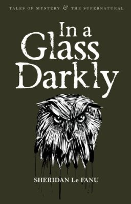 Source: https://www.amazon.co.uk/Glass-Darkly-Tales-Mystery-Supernatural/dp/1840225521/ref=sr_1_1?s=books&ie=UTF8&qid=1491417721&sr=1-1&keywords=in+a+glass+darkly