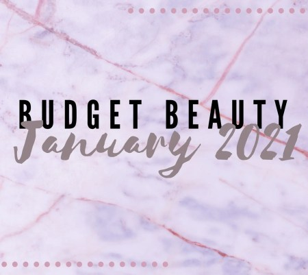 My Top 6 Budget Beauty Products for January 2021