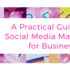 A Practical Guide to Social Media Marketing for Business