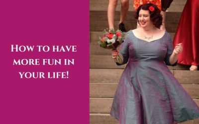 How to have more fun in your life!