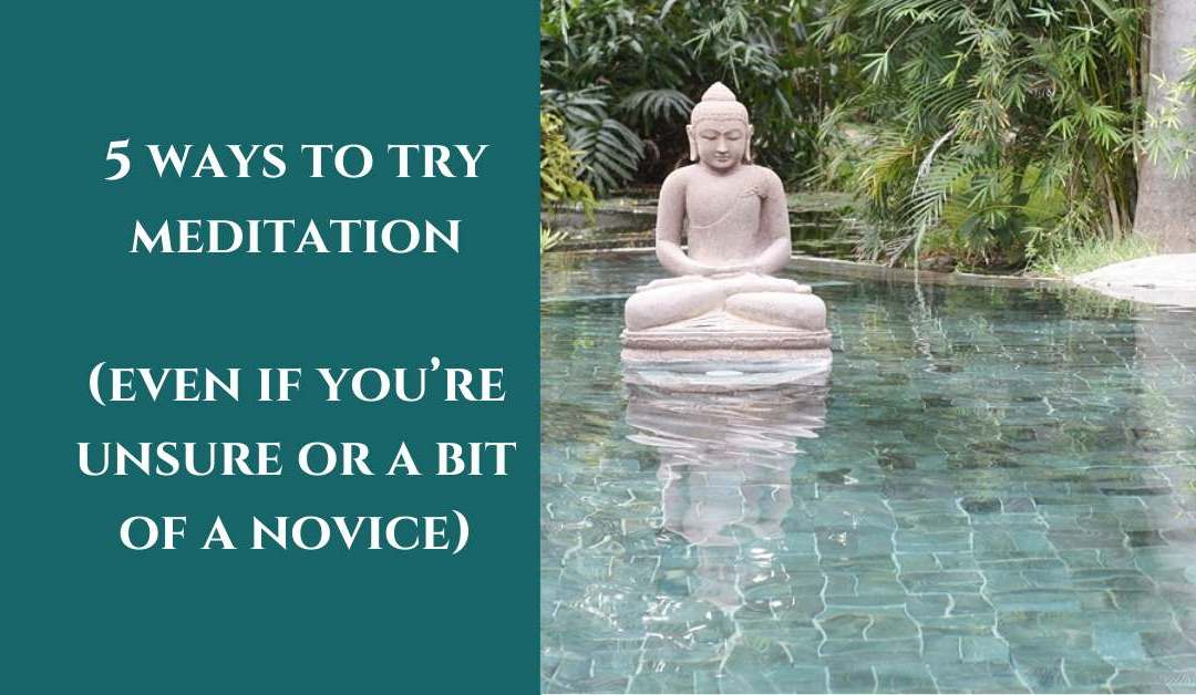 5 ways to try meditation (even if you're unsure or a bit of a novice)