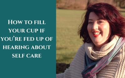 How to fill your cup if you're fed up of hearing about self care