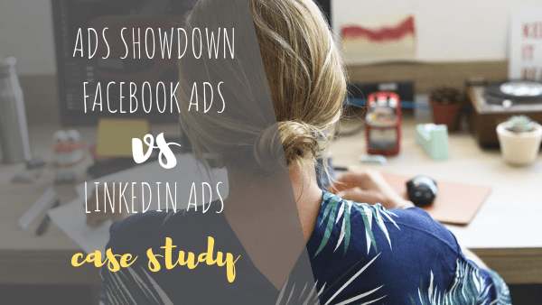 Advertising Showdown: Facebook Ads vs Linked In Ads [CASE STUDY]