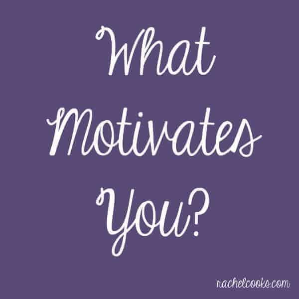 What Motivates You? | RachelCooks.com
