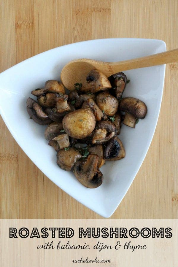 Roasted Mushrooms with Thyme, Dijon and Balsamic   RachelCooks.com