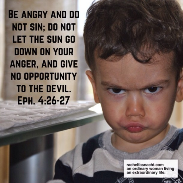 Be angry and do not sin; do not let the sun go down on your anger, and give no opportunity to the devil. Ephesians 4:26-27