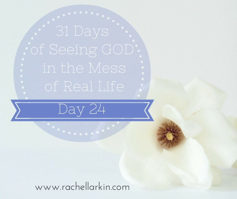 day-24-seeing-God-in-the-mess-of-real-life